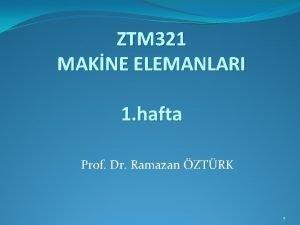 ZTM 321 MAKNE ELEMANLARI 1 hafta Prof Dr