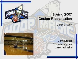 Spring 2007 Design Presentation March 5 2007 Jami