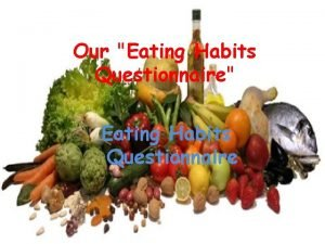 Our Eating Habits Questionnaire Eating Habits Questionnaire Do
