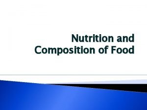 Nutrition and Composition of Food What is Food