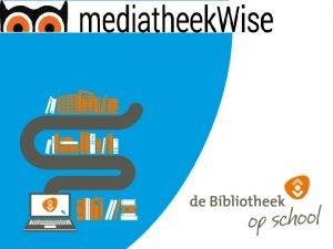 Inhoud Wat is mediatheek Wise Waarom mediatheek Wise