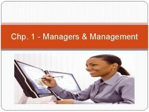 Chp 1 Managers Management Organization a systematic arrangement