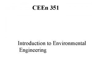 CEEn 351 Introduction to Environmental Engineering Course Objective