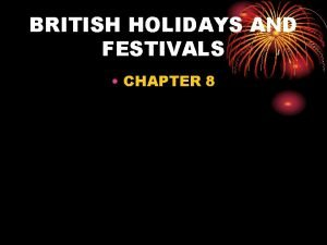BRITISH HOLIDAYS AND FESTIVALS CHAPTER 8 Holidays and