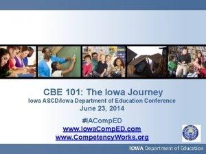 CBE 101 The Iowa Journey Iowa ASCDIowa Department