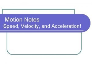 Motion Notes Speed Velocity and Acceleration Motion l