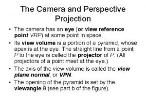 The Camera and Perspective Projection The camera has