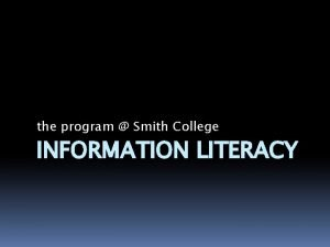 the program Smith College INFORMATION LITERACY Program Overview