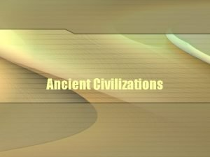 Ancient Civilizations Neolithic Revolution Also called the agricultural