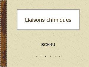 Liaisons chimiques SCH 4 U Liaisons chimiques Liaison