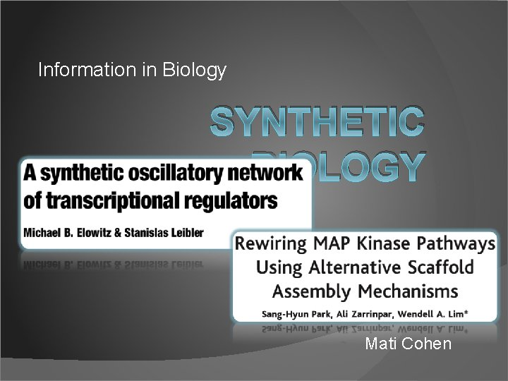 Information in Biology SYNTHETIC BIOLOGY Mati Cohen Outline