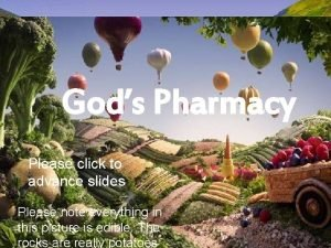Gods Pharmacy Please click to advance slides Please
