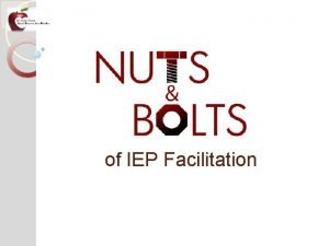 of IEP Facilitation Nuts and bolts of IEP