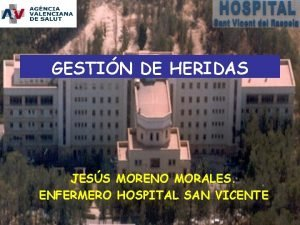 GESTIN DE HERIDAS JESS MORENO MORALES ENFERMERO HOSPITAL