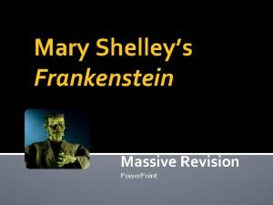 Mary Shelleys Frankenstein Massive Revision Power Point The