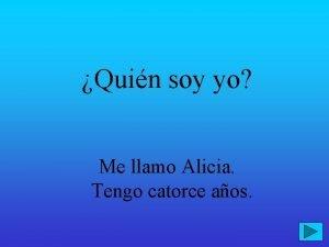 Quin soy yo Me llamo Alicia Tengo catorce