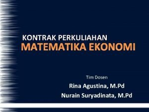 KONTRAK PERKULIAHAN MATEMATIKA EKONOMI Tim Dosen Rina Agustina