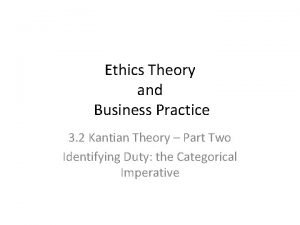 Ethics Theory and Business Practice 3 2 Kantian