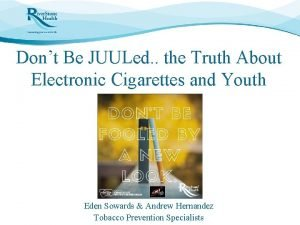 Dont Be JUULed the Truth About Electronic Cigarettes