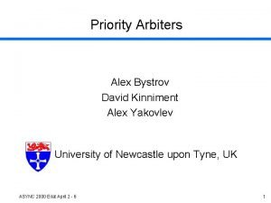 Priority Arbiters Alex Bystrov David Kinniment Alex Yakovlev