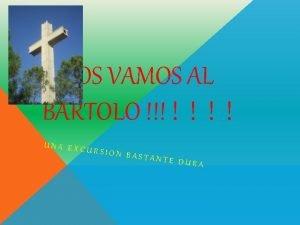 NOS VAMOS AL BARTOLO UNA EXC URSION B