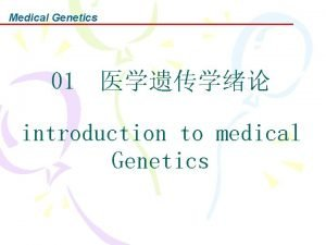 Medical Genetics 01 introduction to medical Genetics Medical