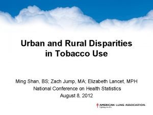 Urban and Rural Disparities in Tobacco Use Ming