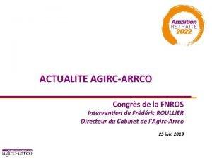 ACTUALITE AGIRCARRCO Congrs de la FNROS Intervention de