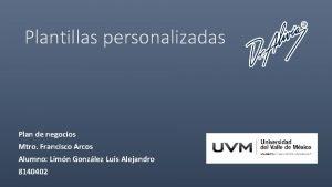 Plantillas personalizadas Plan de negocios Mtro Francisco Arcos