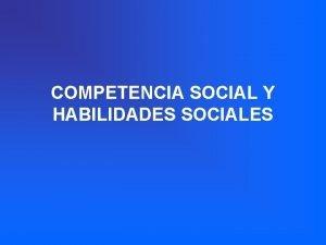 COMPETENCIA SOCIAL Y HABILIDADES SOCIALES ACLARANDO CONCEPTOS COMPETENCIA