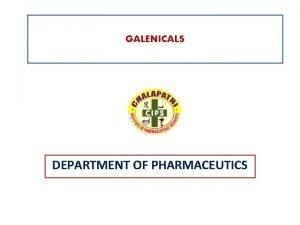 GALENICALS DEPARTMENT OF PHARMACEUTICS EXTRACTION Extraction term Pharmaceutically