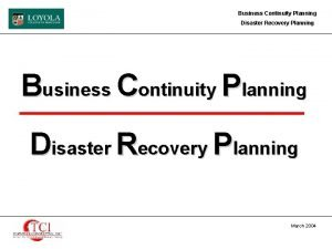 Business Continuity Planning Disaster Recovery Planning March 2004