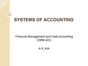 SYSTEMS OF ACCOUNTING Financial Management and Cost Accounting