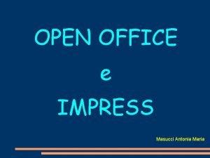 OPEN OFFICE e IMPRESS Masucci Antonia Maria Open