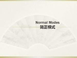 Normal Modes Normal Modes Normal modes of a