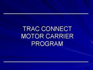TRAC CONNECT MOTOR CARRIER PROGRAM MOTOR CARRIER PROGRAM