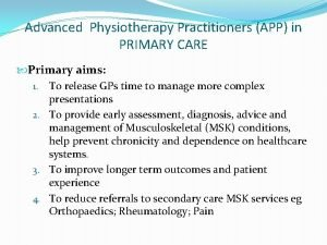 Advanced Physiotherapy Practitioners APP in PRIMARY CARE Primary