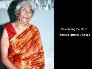 Celebrating the life of Theresa Ignatia Dsouza Our