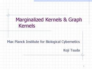 Marginalized Kernels Graph Kernels Max Planck Institute for