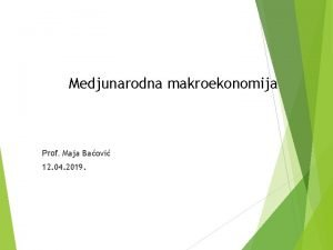 Medjunarodna makroekonomija Prof Maja Baovi 12 04 2019