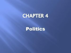 CHAPTER 4 Politics Politics What does the term