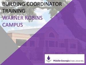 BUILDING COORDINATOR TRAINING WARNER ROBINS CAMPUS BUILDING COORDINATOR