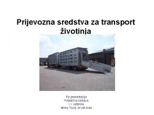 Prijevozna sredstva za transport ivotinja Pp prezentacija Praktina