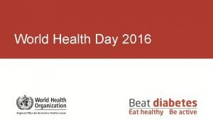 World Health Day 2016 Objectives Increase awareness about