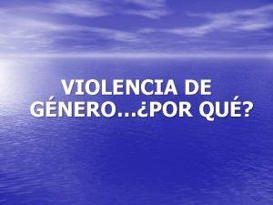 VIOLENCIA DE GNEROPOR QU DIECISIETE AOS Fue hace