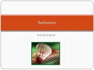 Badminton Individual Sports HISTORY It is possible that