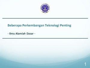 Beberapa Perkembangan Teknologi Penting Ilmu Alamiah Dasar 1