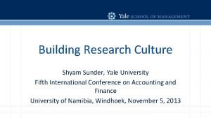 Building Research Culture Shyam Sunder Yale University Fifth