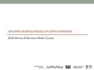 EXPLORING BUSINESS MODELS OF COFFEE ROASTERIES LEAN Startup