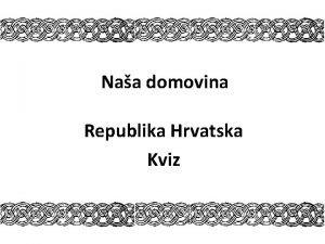 Naa domovina Republika Hrvatska Kviz Pozorno itaj pitanja